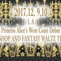 2017,12, 9~10,Royal Princess Alice's West Coast Debut Event POP UP SHOP AND FANTASY WALTZ TEA PARTY